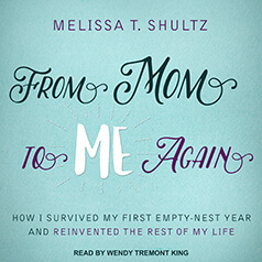 From Mom to Me Again How I Survived My First Empty-Nest Year and Reinvented the Rest of My Life by Melissa T. Shultz