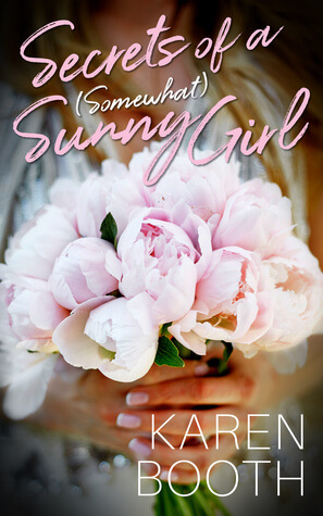 Secrets of a (Somewhat) Sunny Girl by Karen Booth